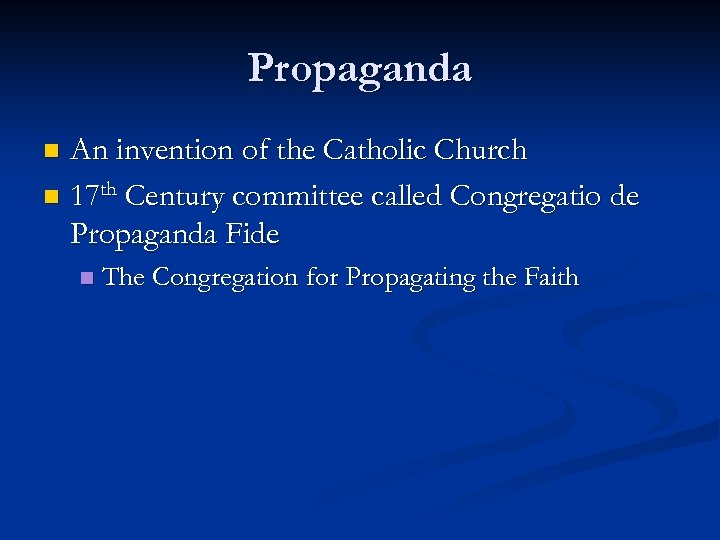Propaganda An invention of the Catholic Church n 17 th Century committee called Congregatio