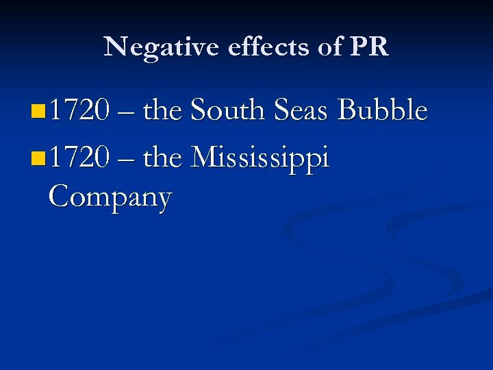 Negative effects of PR n 1720 – the South Seas Bubble n 1720 –