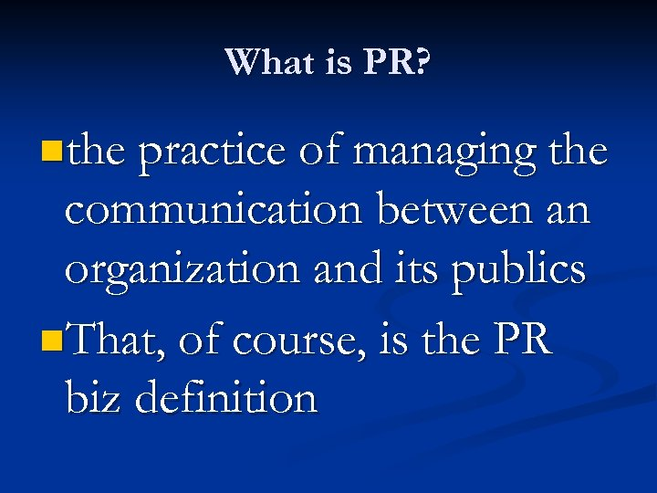 What is PR? nthe practice of managing the communication between an organization and its