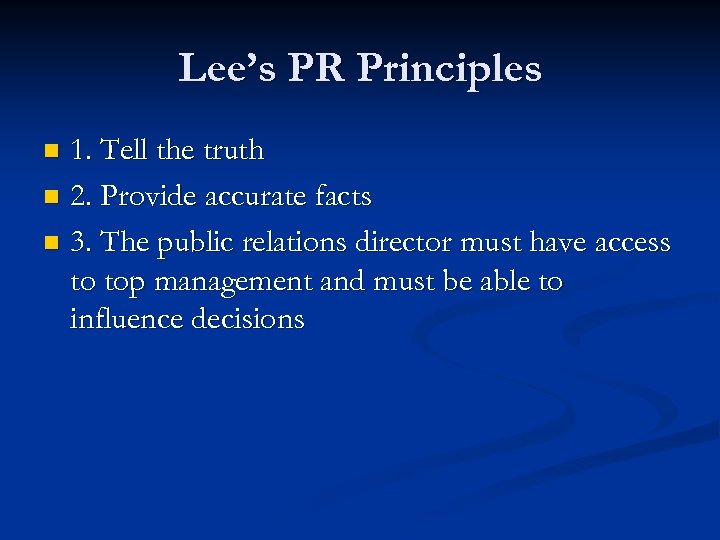 Lee's PR Principles 1. Tell the truth n 2. Provide accurate facts n 3.