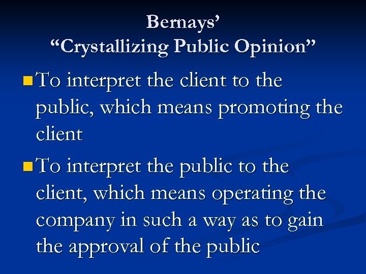 "Bernays' ""Crystallizing Public Opinion"" n To interpret the client to the public, which means"