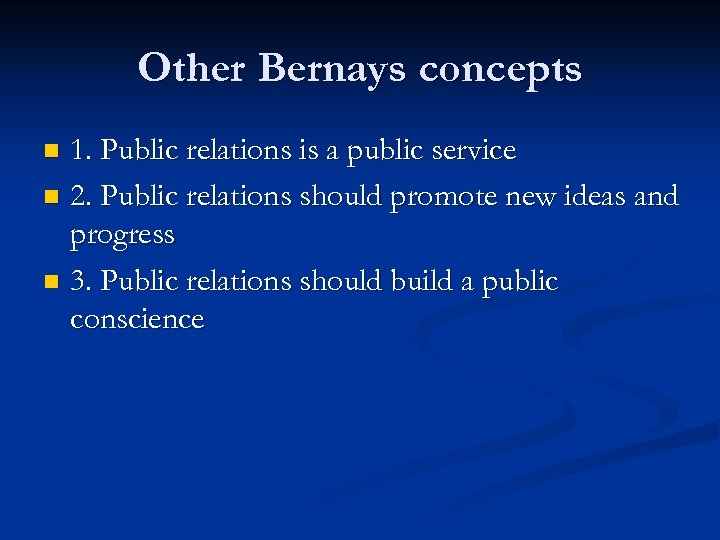 Other Bernays concepts 1. Public relations is a public service n 2. Public relations
