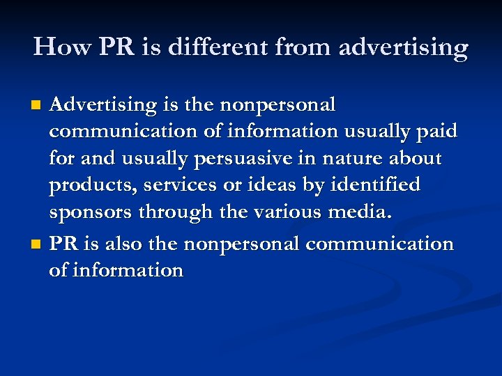 How PR is different from advertising Advertising is the nonpersonal communication of information usually