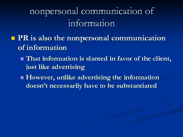 nonpersonal communication of information n PR is also the nonpersonal communication of information That