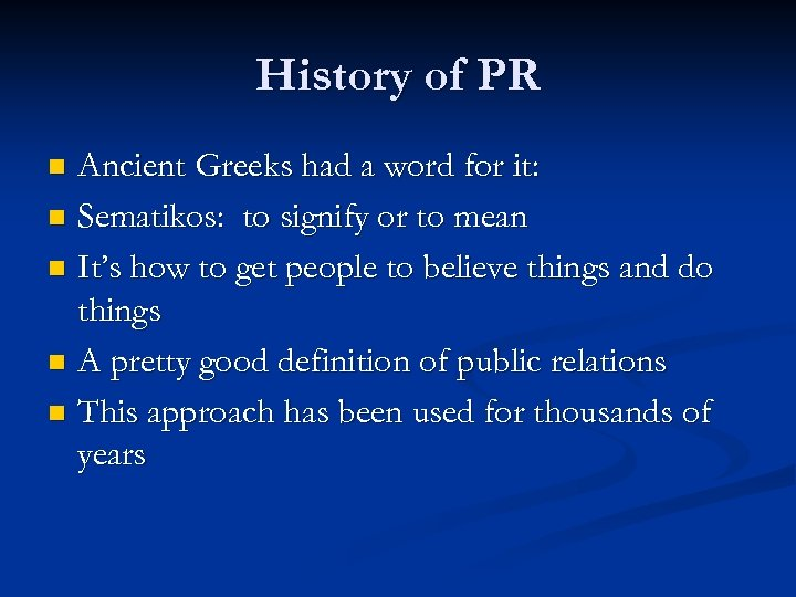 History of PR Ancient Greeks had a word for it: n Sematikos: to signify