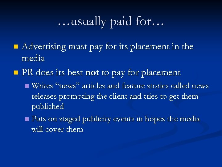 …usually paid for… Advertising must pay for its placement in the media n PR