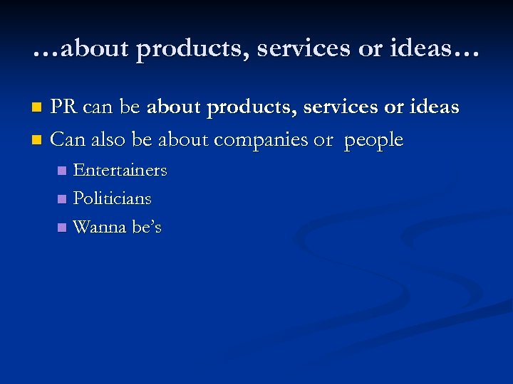 …about products, services or ideas… PR can be about products, services or ideas n