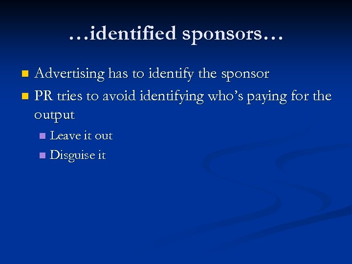 …identified sponsors… Advertising has to identify the sponsor n PR tries to avoid identifying