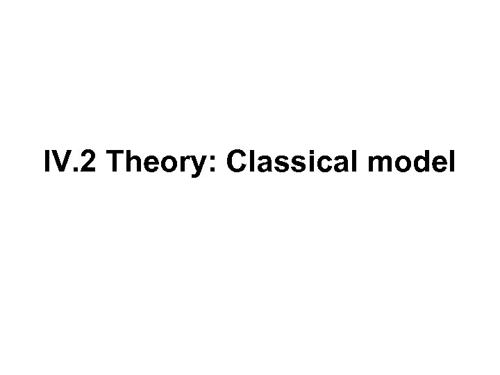 IV. 2 Theory: Classical model