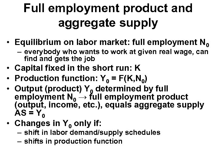 Full employment product and aggregate supply • Equilibrium on labor market: full employment N