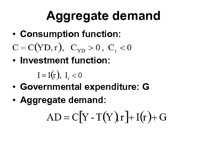 Aggregate demand • Consumption function: • Investment function: • Governmental expenditure: G • Aggregate