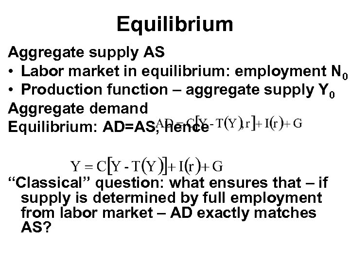 Equilibrium Aggregate supply AS • Labor market in equilibrium: employment N 0 • Production