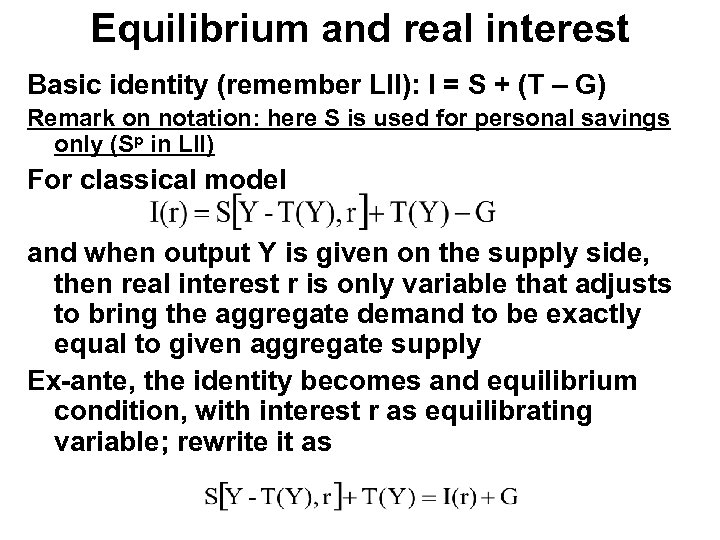 Equilibrium and real interest Basic identity (remember LII): I = S + (T –