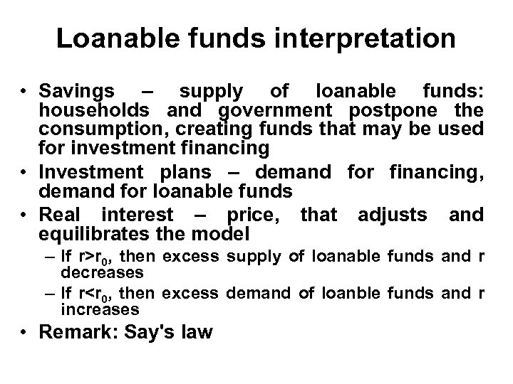 Loanable funds interpretation • Savings – supply of loanable funds: households and government postpone