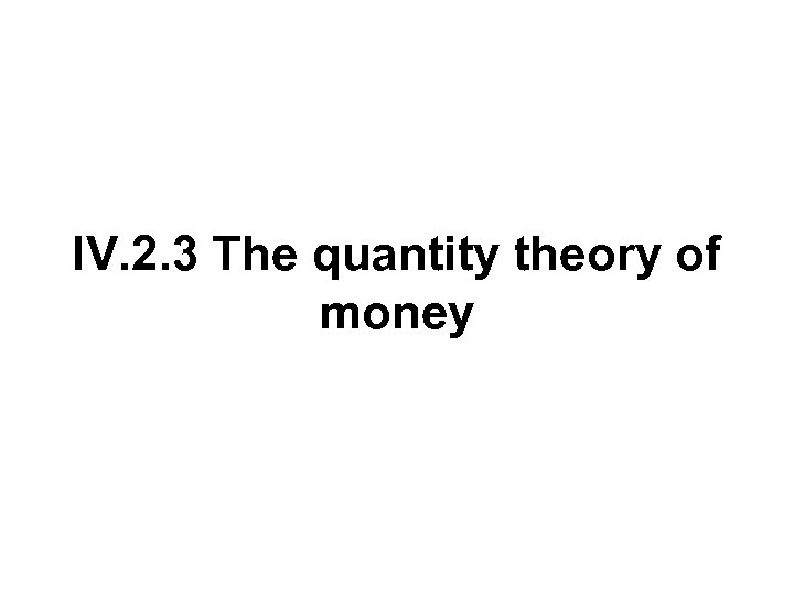 IV. 2. 3 The quantity theory of money