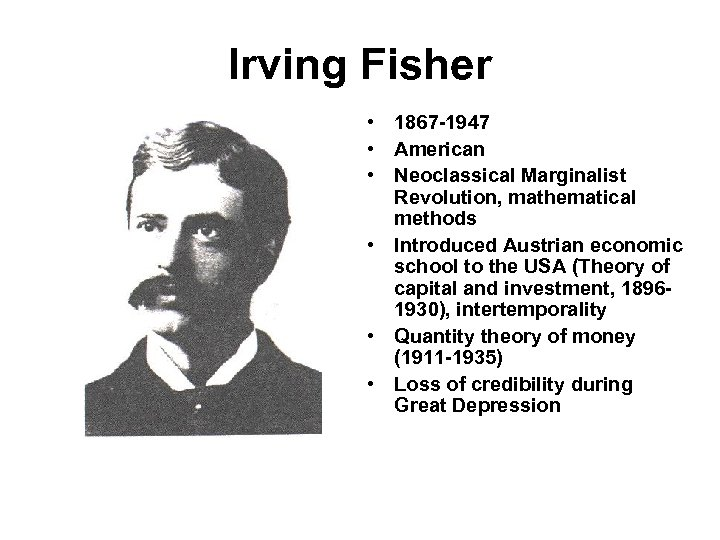 Irving Fisher • 1867 -1947 • American • Neoclassical Marginalist Revolution, mathematical methods •