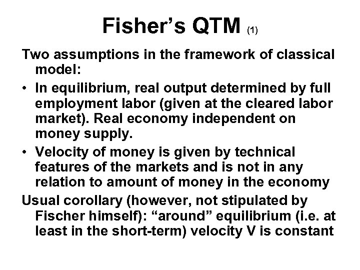 Fisher's QTM (1) Two assumptions in the framework of classical model: • In equilibrium,