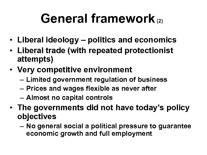 General framework (2) • Liberal ideology – politics and economics • Liberal trade (with