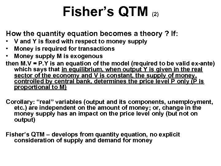 Fisher's QTM (2) How the quantity equation becomes a theory ? If: • V