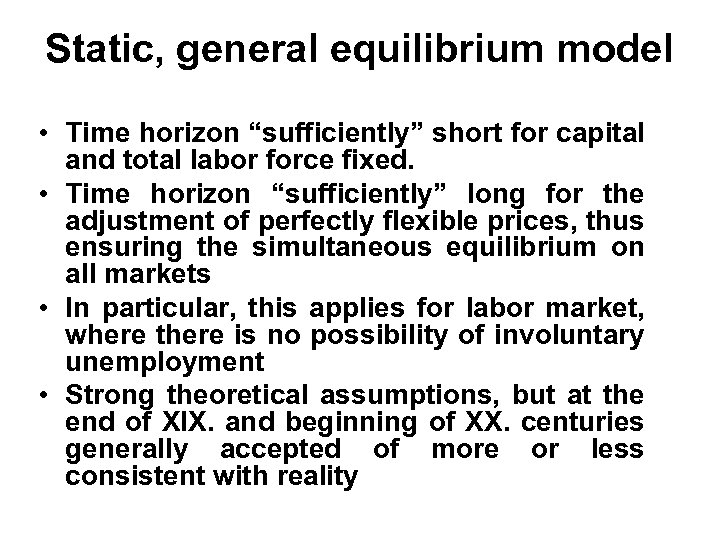 "Static, general equilibrium model • Time horizon ""sufficiently"" short for capital and total labor"