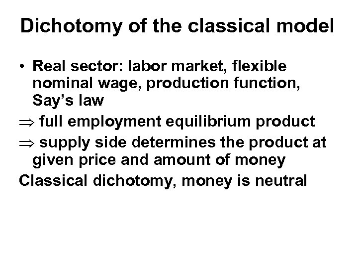 Dichotomy of the classical model • Real sector: labor market, flexible nominal wage, production