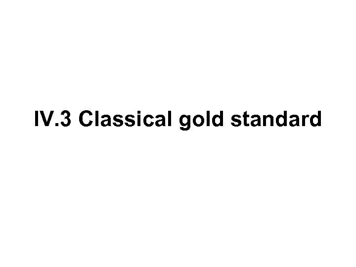 IV. 3 Classical gold standard