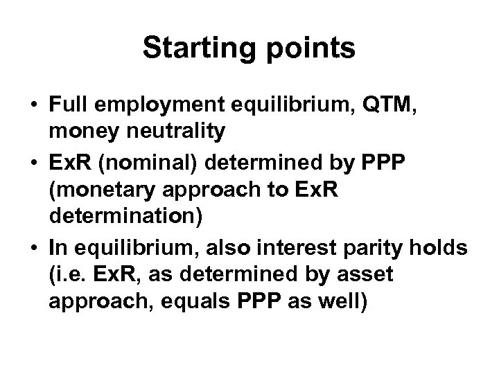 Starting points • Full employment equilibrium, QTM, money neutrality • Ex. R (nominal) determined