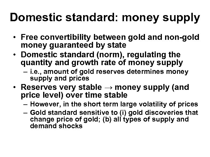 Domestic standard: money supply • Free convertibility between gold and non-gold money guaranteed by