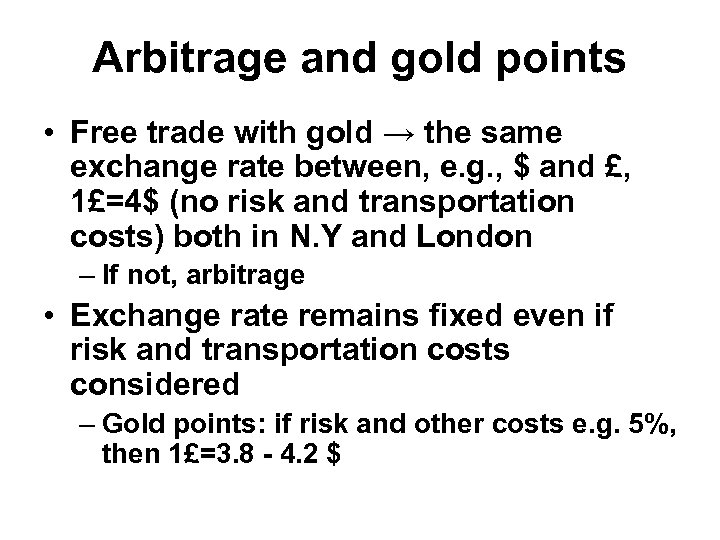 Arbitrage and gold points • Free trade with gold → the same exchange rate