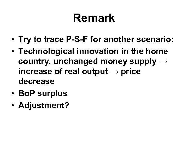 Remark • Try to trace P-S-F for another scenario: • Technological innovation in the