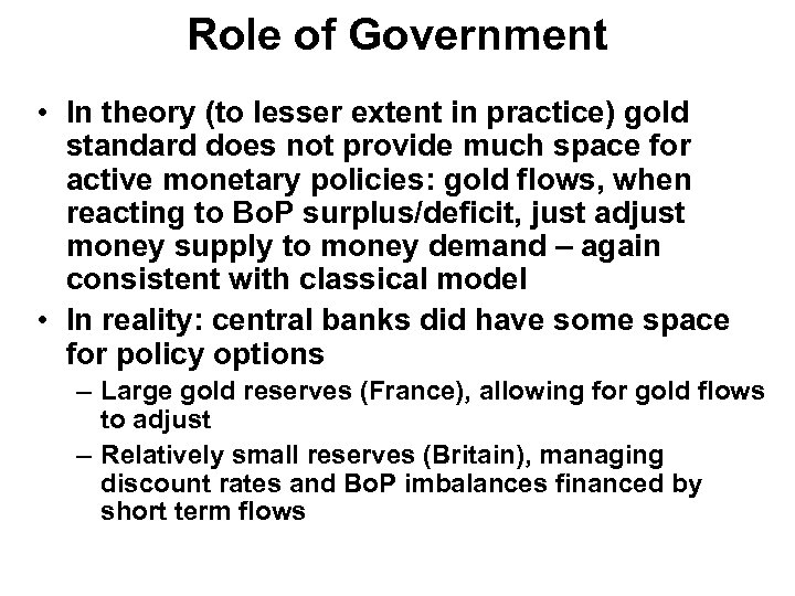 Role of Government • In theory (to lesser extent in practice) gold standard does