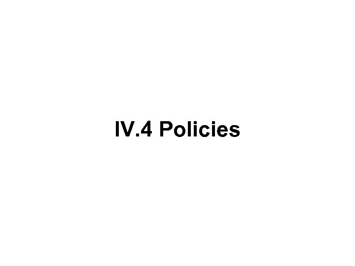 IV. 4 Policies