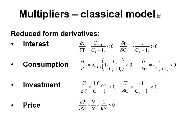 Multipliers – classical model Reduced form derivatives: • Interest • Consumption • Investment •
