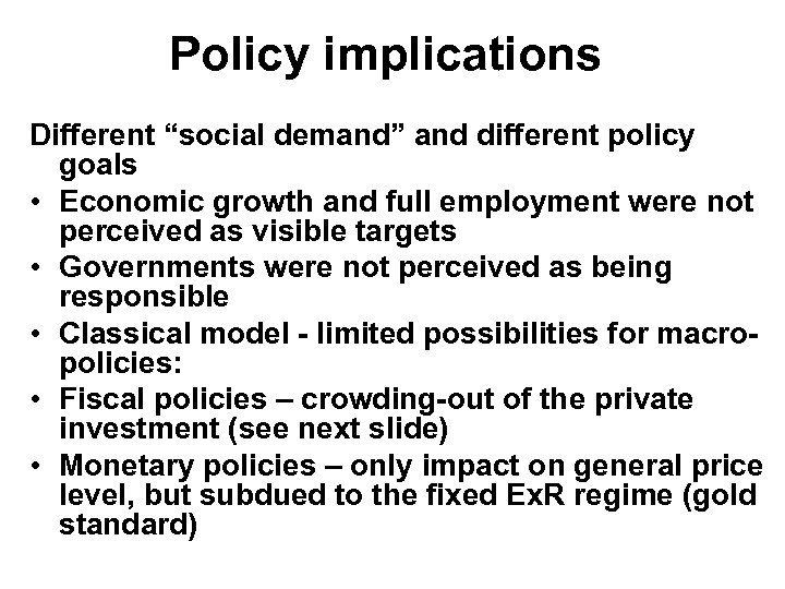 "Policy implications Different ""social demand"" and different policy goals • Economic growth and full"