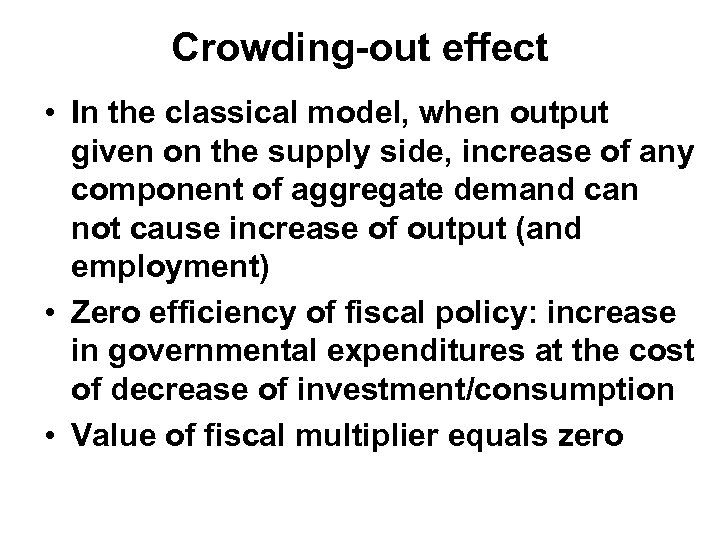 Crowding-out effect • In the classical model, when output given on the supply side,
