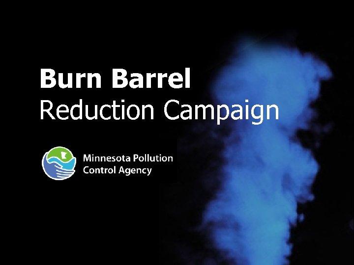 Burn Barrel Reduction Campaign