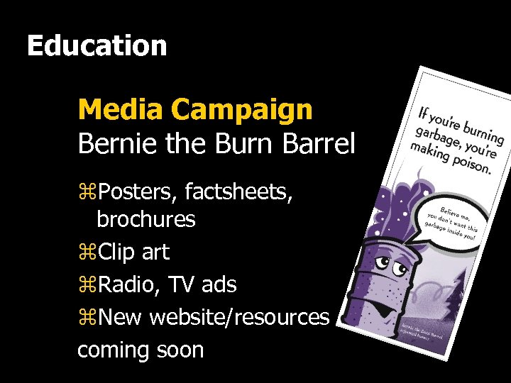 Education Media Campaign Bernie the Burn Barrel z. Posters, factsheets, brochures z. Clip art