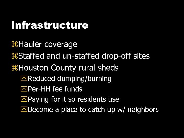 Infrastructure z. Hauler coverage z. Staffed and un-staffed drop-off sites z. Houston County rural
