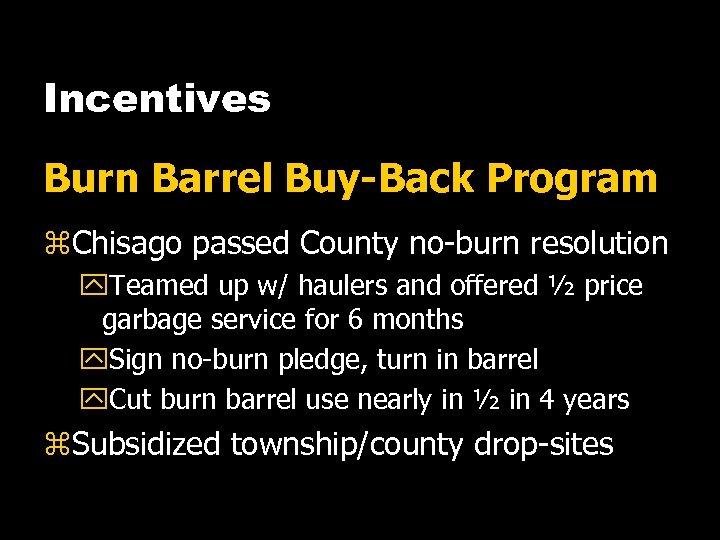 Incentives Burn Barrel Buy-Back Program z. Chisago passed County no-burn resolution y. Teamed up