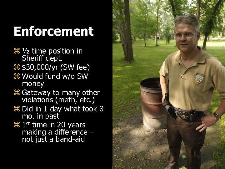 Enforcement z ½ time position in Sheriff dept. z $30, 000/yr (SW fee) z