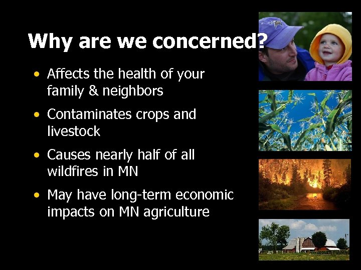Why are we concerned? • Affects the health of your family & neighbors •