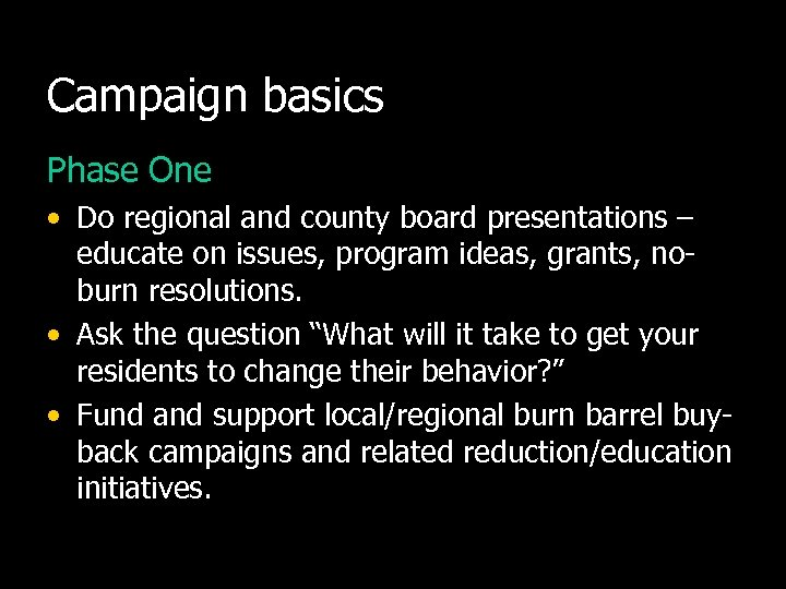 Campaign basics Phase One • Do regional and county board presentations – educate on