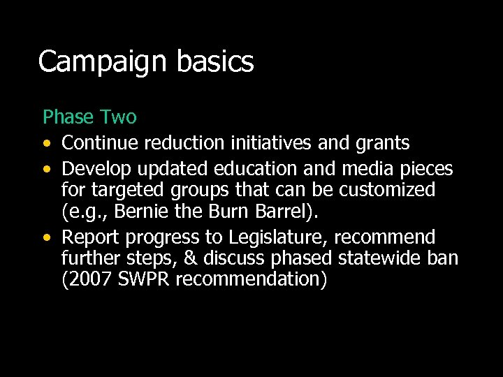 Campaign basics Phase Two • Continue reduction initiatives and grants • Develop updated education