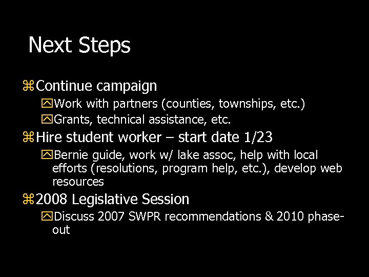 Next Steps z Continue campaign y. Work with partners (counties, townships, etc. ) y.