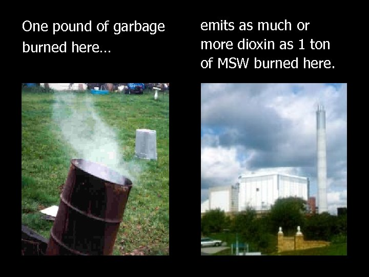 One pound of garbage burned here… emits as much or more dioxin as 1