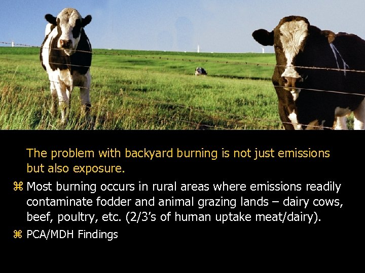 The problem with backyard burning is not just emissions but also exposure. z Most