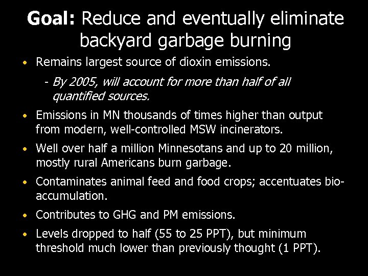 Goal: Reduce and eventually eliminate backyard garbage burning • Remains largest source of dioxin