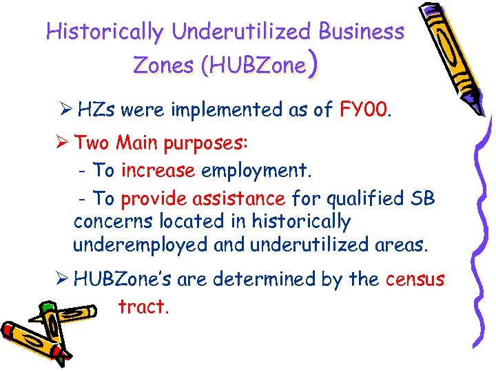 Historically Underutilized Business Zones (HUBZone) Ø HZs were implemented as of FY 00. Ø