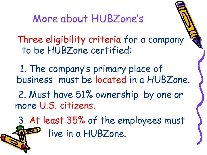 More about HUBZone's Three eligibility criteria for a company to be HUBZone certified: 1.