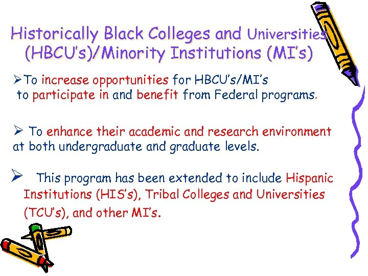 Historically Black Colleges and Universities (HBCU's)/Minority Institutions (MI's) ØTo increase opportunities for HBCU's/MI's to